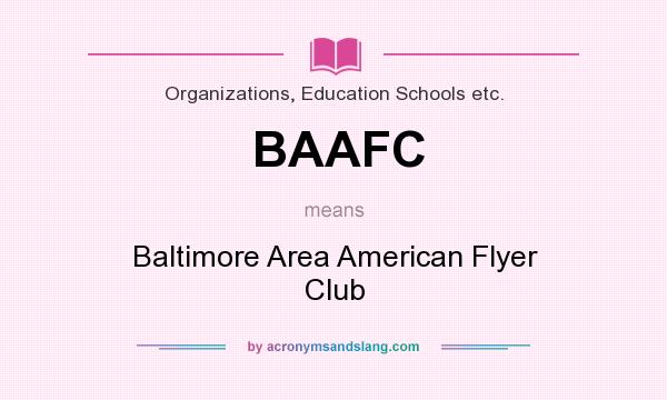 What does BAAFC mean? It stands for Baltimore Area American Flyer Club