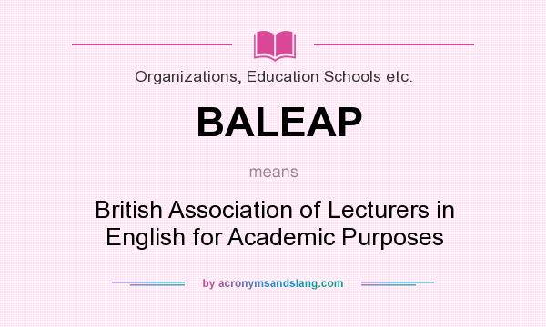 What does BALEAP mean? It stands for British Association of Lecturers in English for Academic Purposes