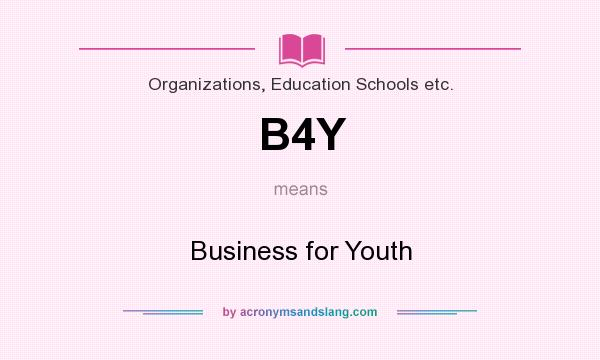 What does B4Y mean? It stands for Business for Youth