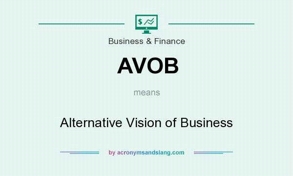 What does AVOB mean? It stands for Alternative Vision of Business