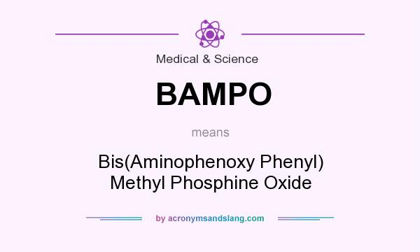 What does BAMPO mean? It stands for Bis(Aminophenoxy Phenyl) Methyl Phosphine Oxide