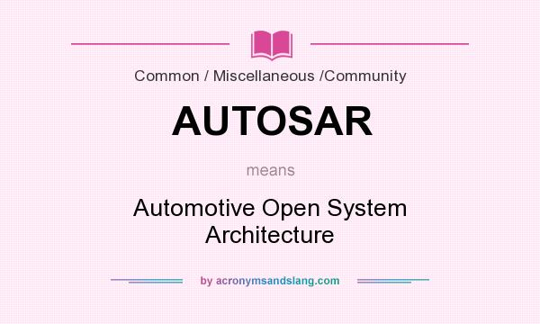 What does AUTOSAR mean? It stands for Automotive Open System Architecture