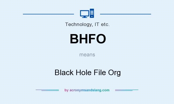 What does BHFO mean? It stands for Black Hole File Org