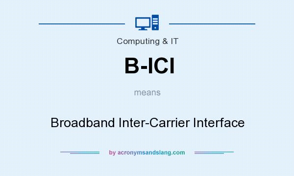 What does B-ICI mean? It stands for Broadband Inter-Carrier Interface