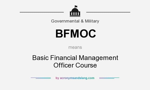 What does BFMOC mean? It stands for Basic Financial Management Officer Course
