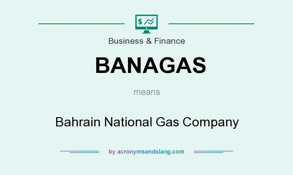 What does BANAGAS mean? It stands for Bahrain National Gas Company