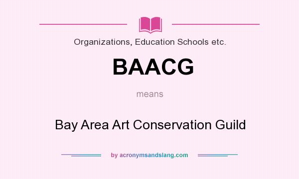 What does BAACG mean? It stands for Bay Area Art Conservation Guild
