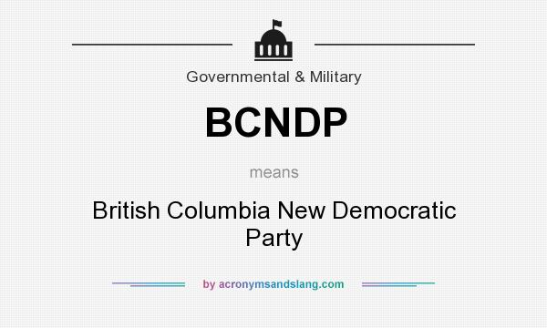 What does BCNDP mean? It stands for British Columbia New Democratic Party