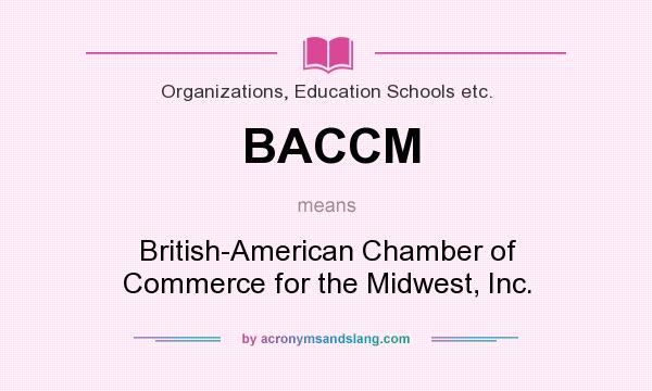 What does BACCM mean? It stands for British-American Chamber of Commerce for the Midwest, Inc.