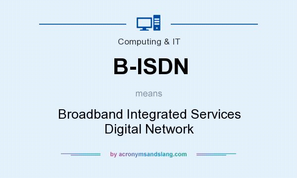 What does B-ISDN mean? It stands for Broadband Integrated Services Digital Network