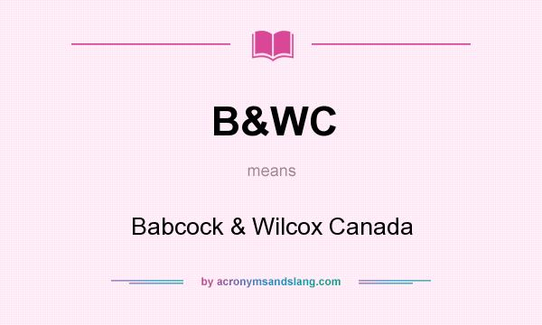 What does B&WC mean? It stands for Babcock & Wilcox Canada