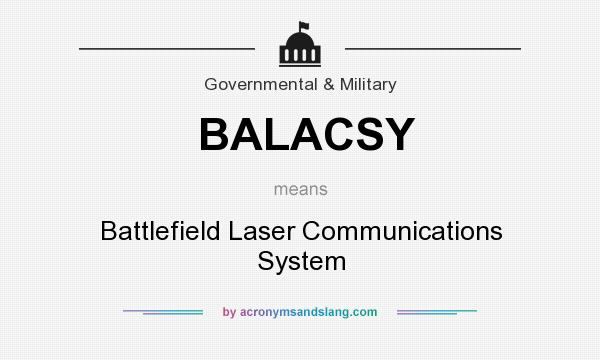 What does BALACSY mean? It stands for Battlefield Laser Communications System