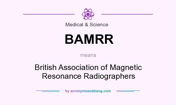 What does BAMRR mean? It stands for British Association of Magnetic Resonance Radiographers