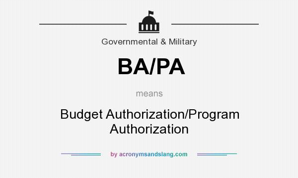 What does BA/PA mean? It stands for Budget Authorization/Program Authorization