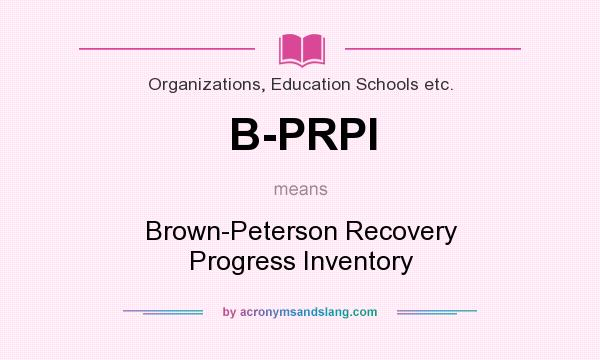 What does B-PRPI mean? It stands for Brown-Peterson Recovery Progress Inventory