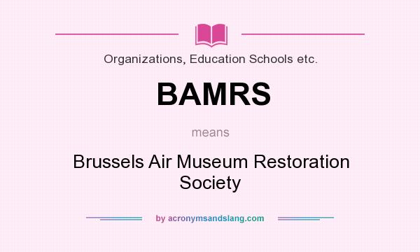 What does BAMRS mean? It stands for Brussels Air Museum Restoration Society