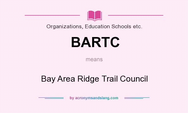What does BARTC mean? It stands for Bay Area Ridge Trail Council
