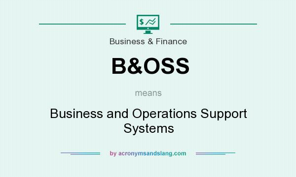 What does B&OSS mean? It stands for Business and Operations Support Systems