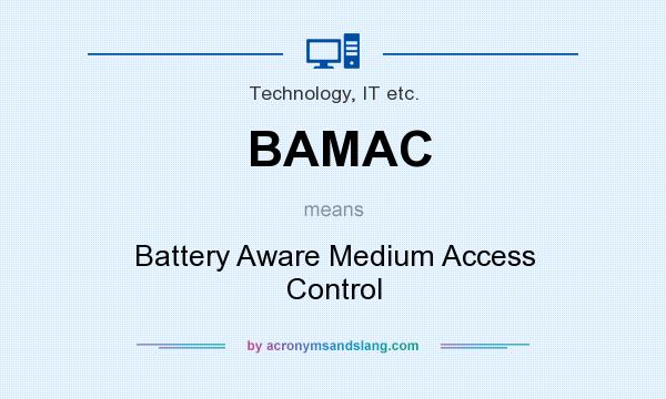 What does BAMAC mean? It stands for Battery Aware Medium Access Control