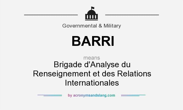 What does BARRI mean? It stands for Brigade d`Analyse du Renseignement et des Relations Internationales