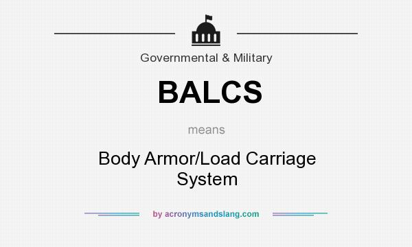What does BALCS mean? It stands for Body Armor/Load Carriage System