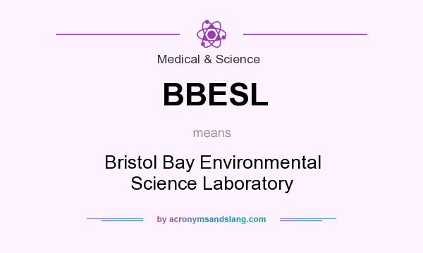 What does BBESL mean? It stands for Bristol Bay Environmental Science Laboratory