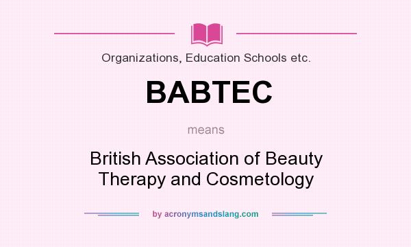 What does BABTEC mean? It stands for British Association of Beauty Therapy and Cosmetology