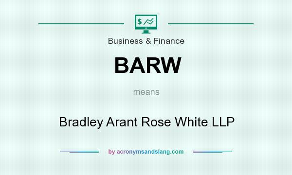 What does BARW mean? It stands for Bradley Arant Rose White LLP