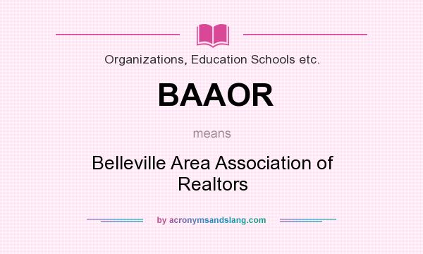 What does BAAOR mean? It stands for Belleville Area Association of Realtors