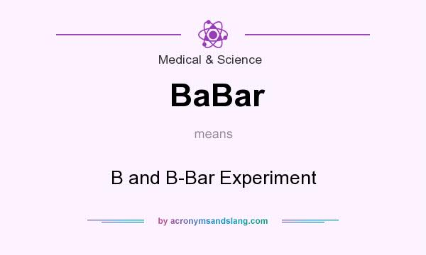 What does BaBar mean? It stands for B and B-Bar Experiment