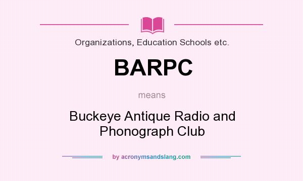 What does BARPC mean? It stands for Buckeye Antique Radio and Phonograph Club