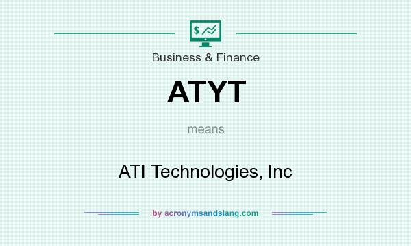 What does ATYT mean? It stands for ATI Technologies, Inc
