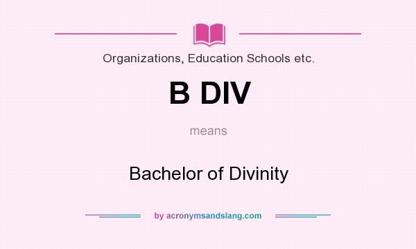 What does B DIV mean? It stands for Bachelor of Divinity