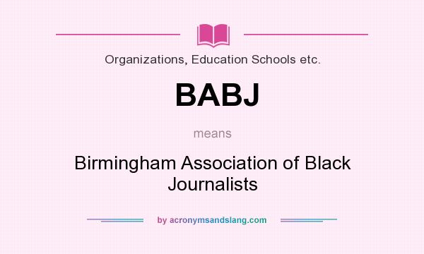 What does BABJ mean? It stands for Birmingham Association of Black Journalists