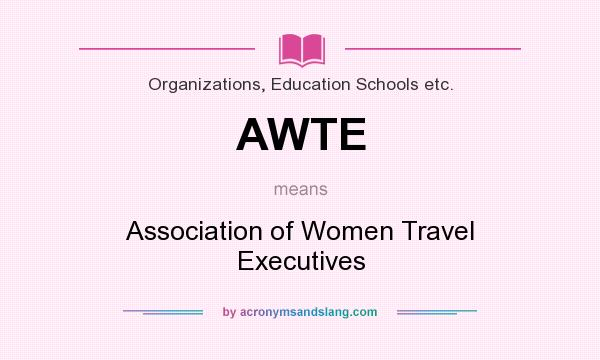 What does AWTE mean? It stands for Association of Women Travel Executives