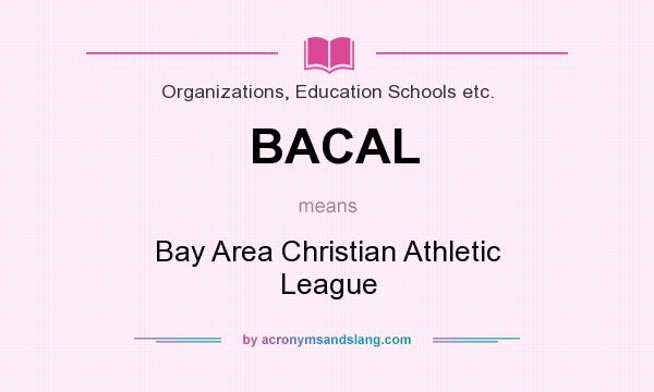 What does BACAL mean? It stands for Bay Area Christian Athletic League