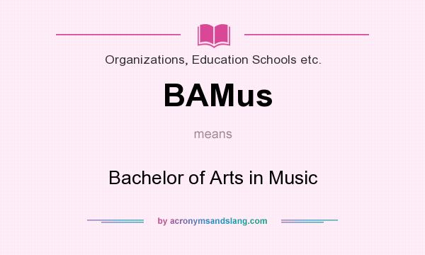 What does BAMus mean? It stands for Bachelor of Arts in Music