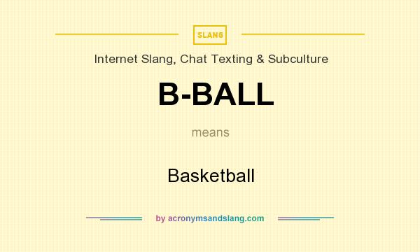 What does B-BALL mean? It stands for Basketball