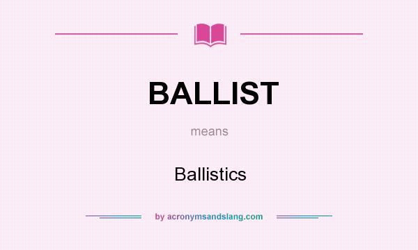 What does BALLIST mean? It stands for Ballistics