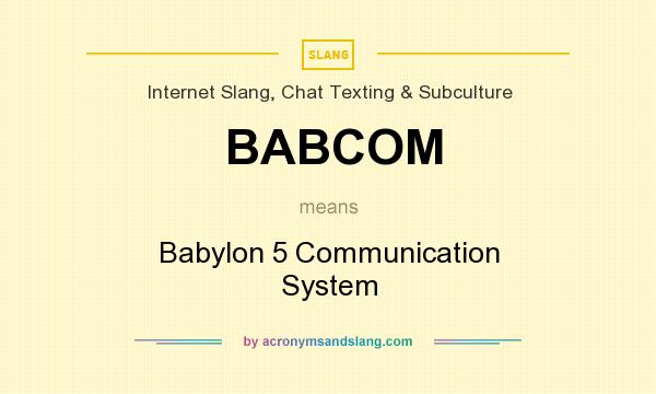 What does BABCOM mean? It stands for Babylon 5 Communication System