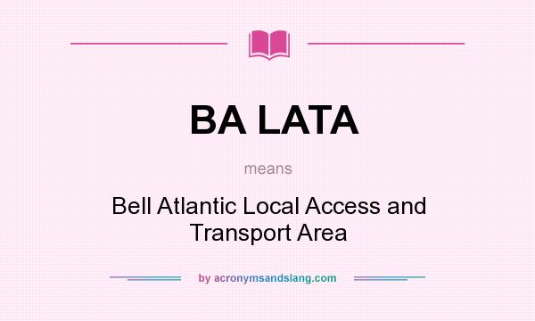 What does BA LATA mean? It stands for Bell Atlantic Local Access and Transport Area