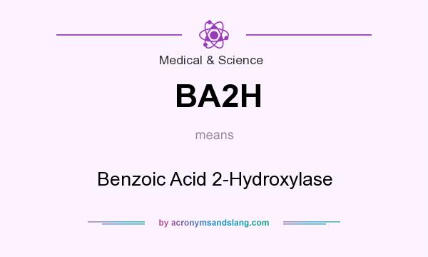 What does BA2H mean? It stands for Benzoic Acid 2-Hydroxylase