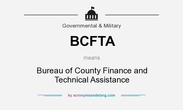 What does BCFTA mean? It stands for Bureau of County Finance and Technical Assistance