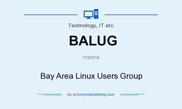 What does BALUG mean? It stands for Bay Area Linux Users Group