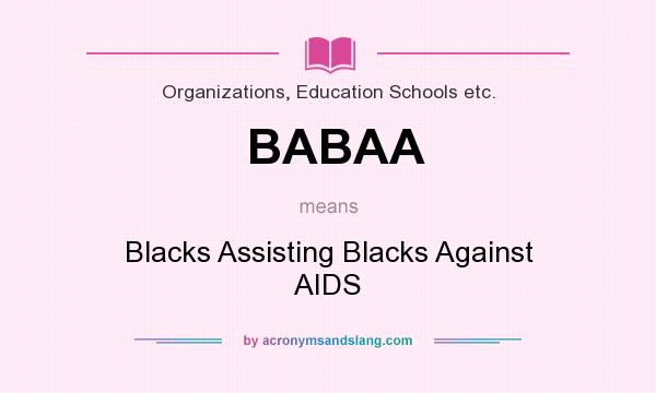 What does BABAA mean? It stands for Blacks Assisting Blacks Against AIDS