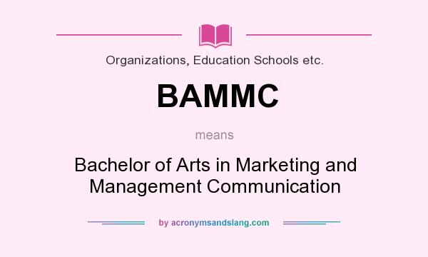 What does BAMMC mean? It stands for Bachelor of Arts in Marketing and Management Communication