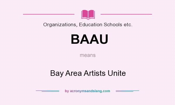 What does BAAU mean? It stands for Bay Area Artists Unite