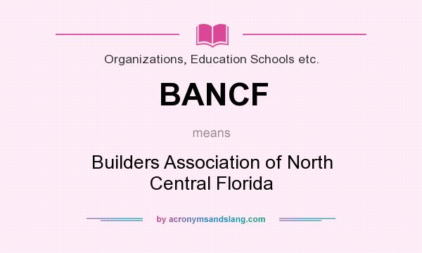 What does BANCF mean? It stands for Builders Association of North Central Florida