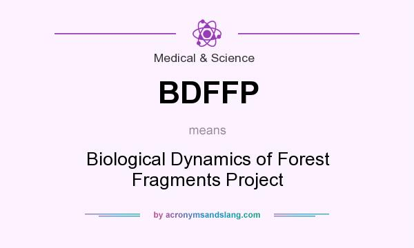 What does BDFFP mean? It stands for Biological Dynamics of Forest Fragments Project