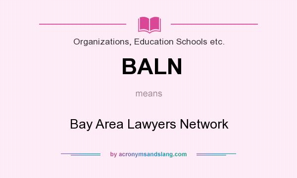 What does BALN mean? It stands for Bay Area Lawyers Network